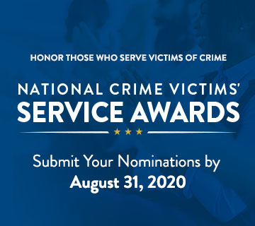 Honor Those Who Serve Victims of Crime: National Crime Victims' Service Awards. Submit Your Nominations by August 31, 2020.
