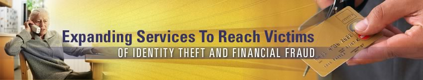 Expanding Services To Reach Victims Of Identity Theft And Financial Fraud Printer Friendly Version