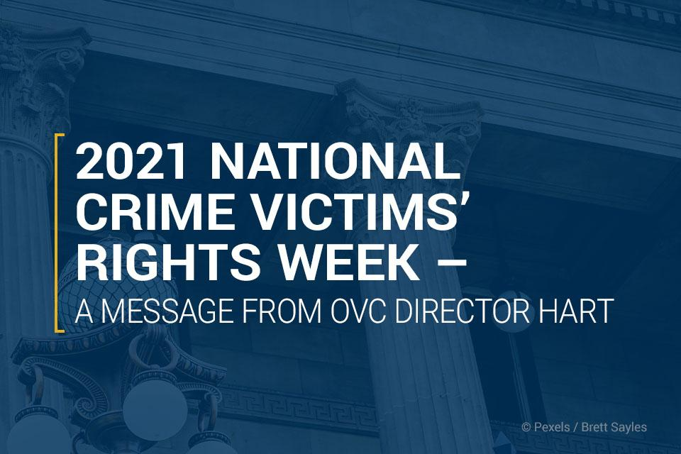 2021 National Crime Victims' Rights Week – A Message from OVC Director Hart