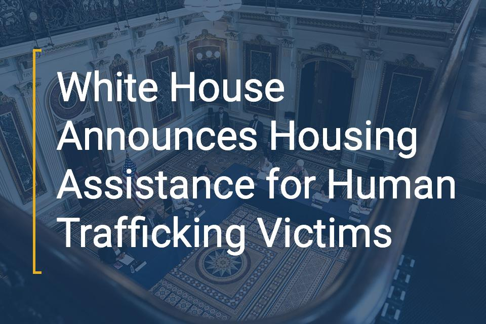 White House Announces Housing Assistance for Human Trafficking Victims