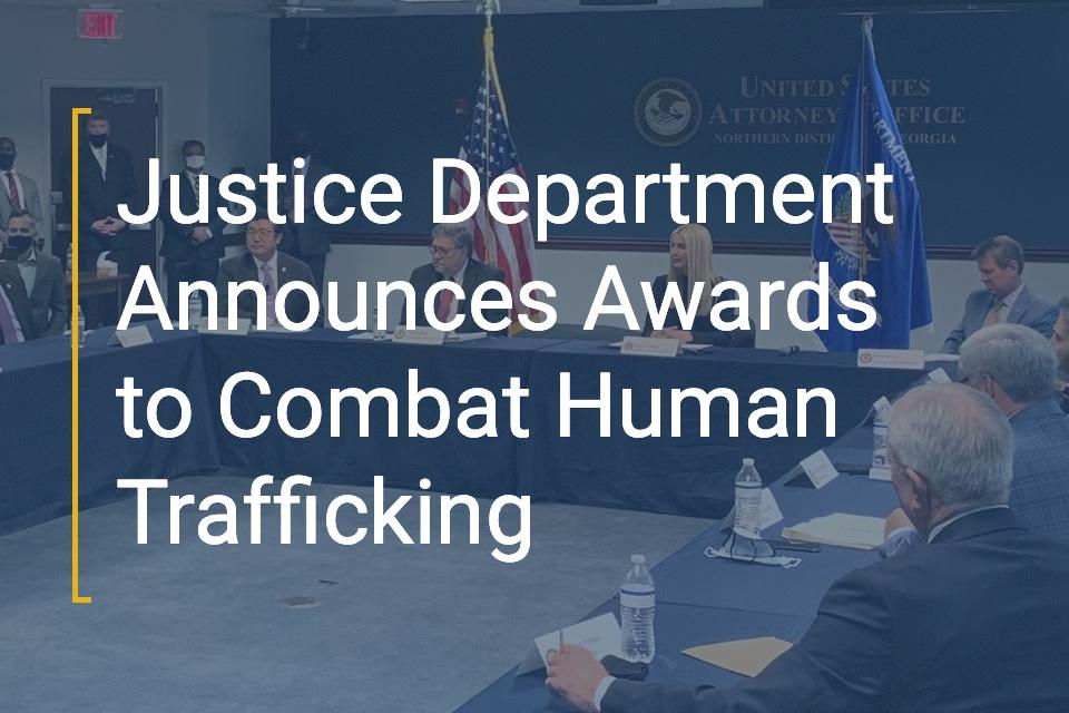 Justice Department Announces Awards to Combat Human Trafficking