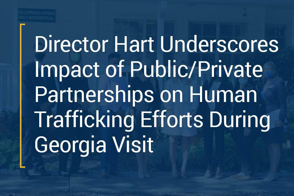 Director Hart Underscores Impact of Public/Private Partnerships on Human Trafficking Efforts During Georgia Visit