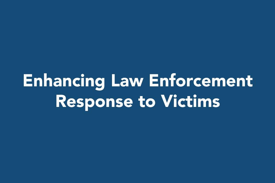 Enhancing Law Enforcement Response to Victims