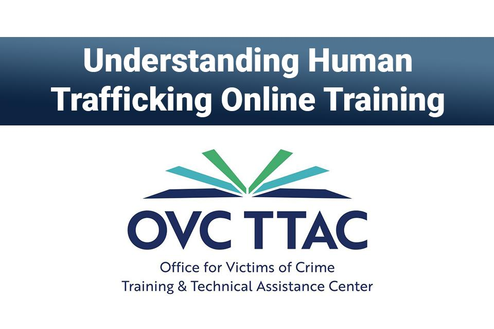 Understanding Human Trafficking Online Training: Office for Victims of Crime Training & Technical Assistance Center