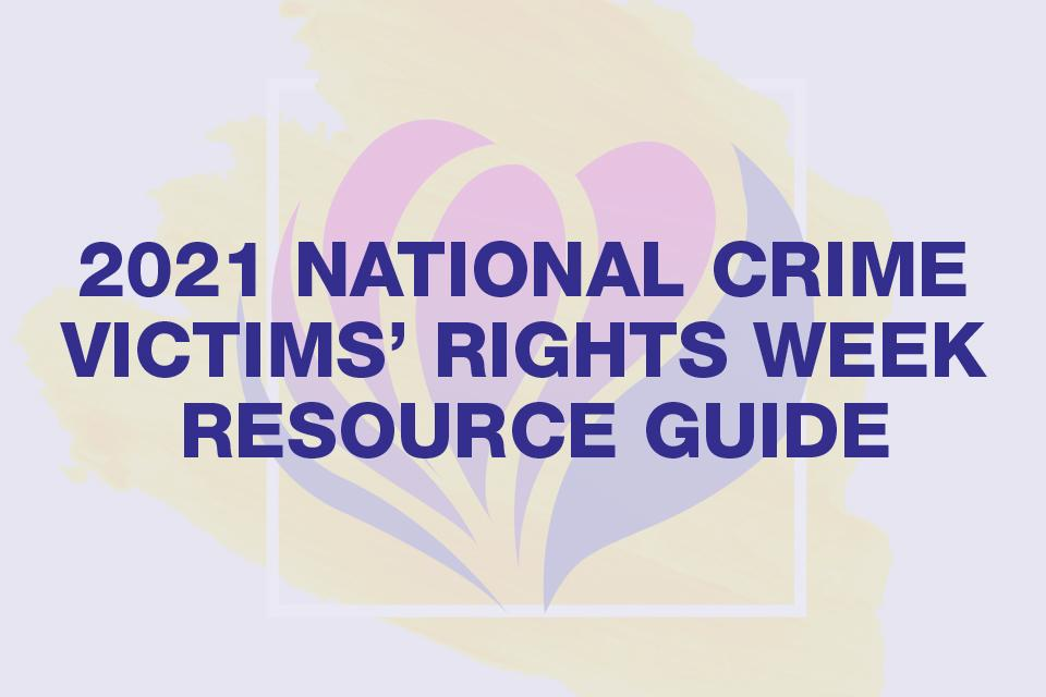 2021 National Crime Victims' Rights Week Resource Guide