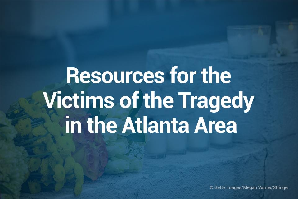 Resources for the Victims of the Tragedy in the Atlanta Area